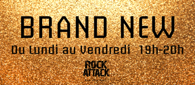 BRAND NEW / Du Lundi au Vendredi 19h-20h