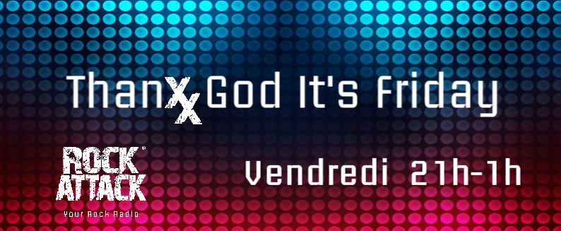 ThanXX God It's Friday / Vendredi 21h-1h